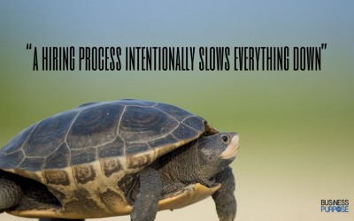 Why You Must INTENTIONALLY Slow Down Your Hiring Process