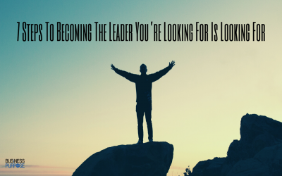 7 Tools You Can Implement To Become The Leader You're Looking For Is Looking For