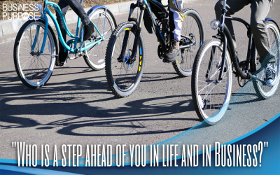 Who Is A Step Ahead Of You In Life And In Business?