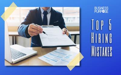 Top 5 Hiring Mistakes