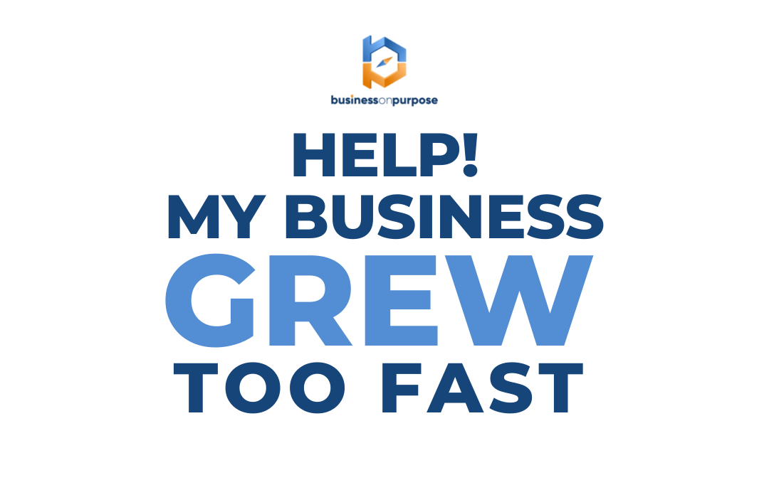 HELP!  My Business Grew Too Fast
