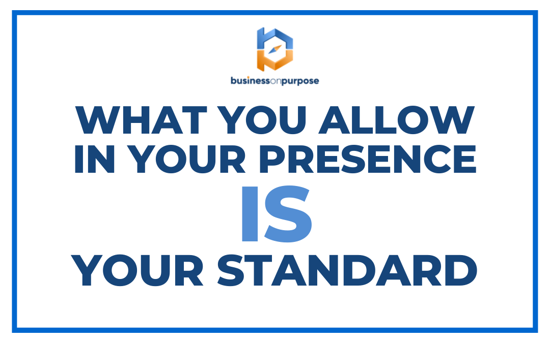 What you allow in your presence IS your standard