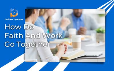 How Do Faith And Work Go Together?